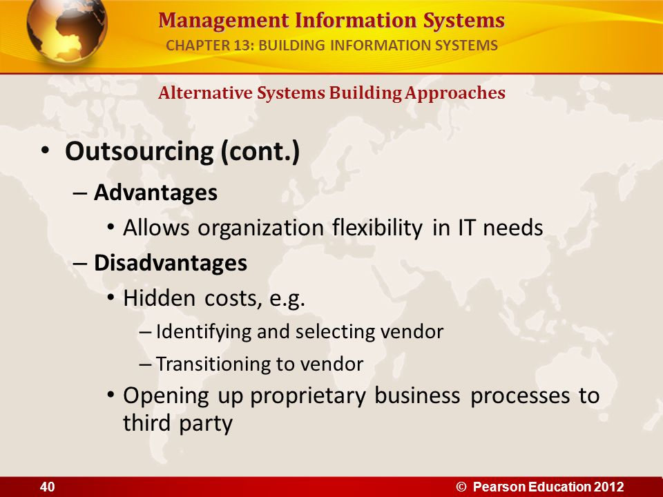 Management Information Systems Outsourcing (cont.) – Advantages Allows organization flexibility in IT needs – Disadvantages Hidden costs, e.g. – Ident