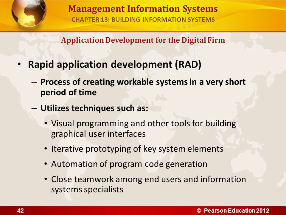Management Information Systems Rapid application development (RAD) – Process of creating workable systems in a very short period of time – Utilizes te