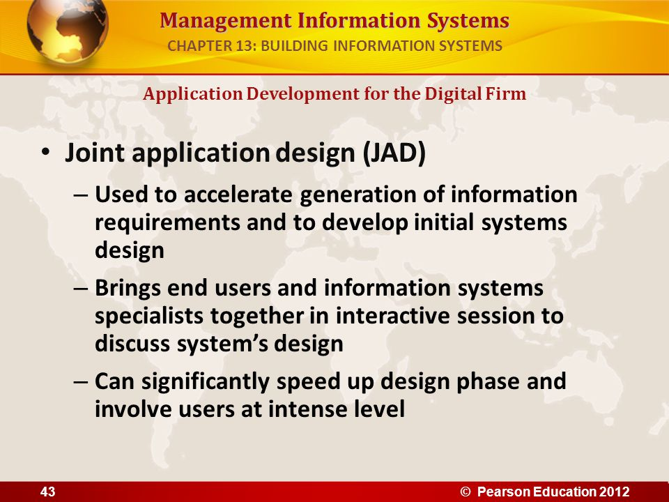 Management Information Systems Joint application design (JAD) – Used to accelerate generation of information requirements and to develop initial syste