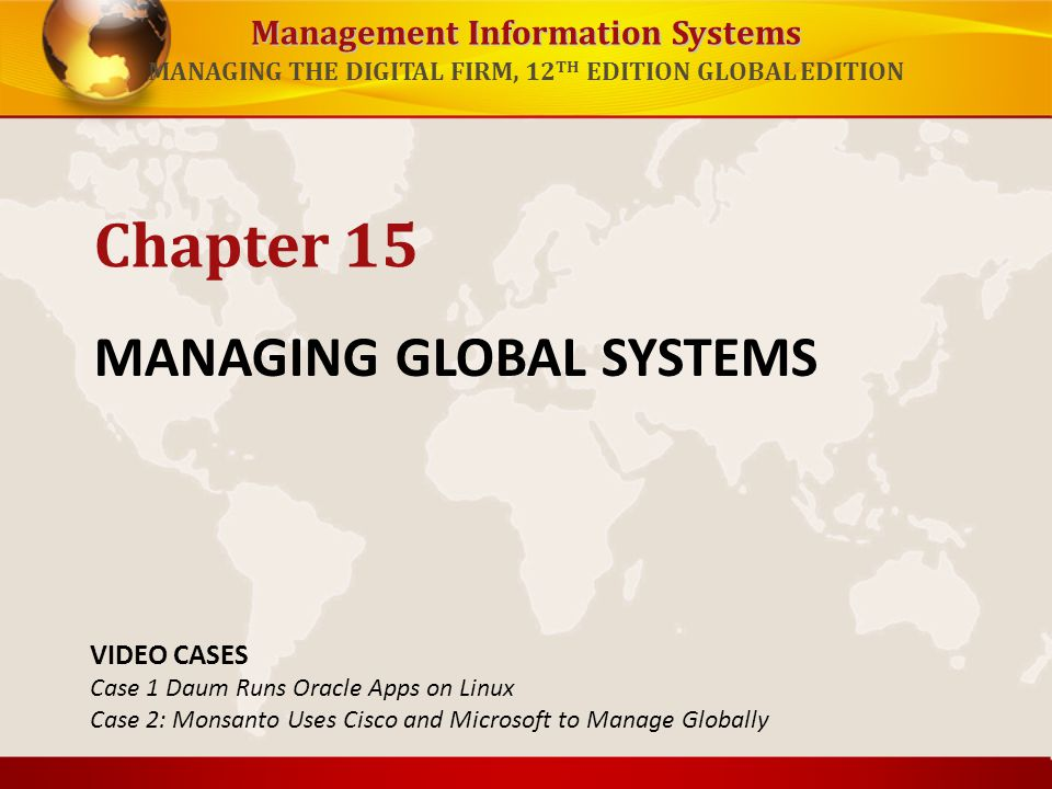 Management Information Systems MANAGING THE DIGITAL FIRM, 12 TH EDITION GLOBAL EDITION MANAGING GLOBAL SYSTEMS Chapter 15 VIDEO CASES Case 1 Daum Runs