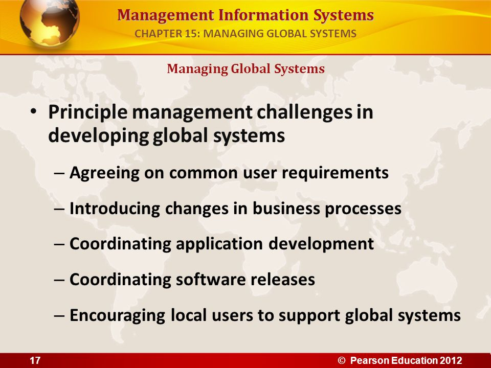 Management Information Systems Principle management challenges in developing global systems – Agreeing on common user requirements – Introducing chang