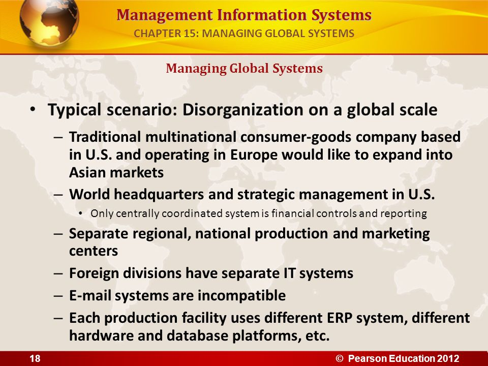 Management Information Systems Typical scenario: Disorganization on a global scale – Traditional multinational consumer-goods company based in U.S. an