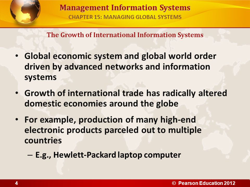 Management Information Systems Global economic system and global world order driven by advanced networks and information systems Growth of internation
