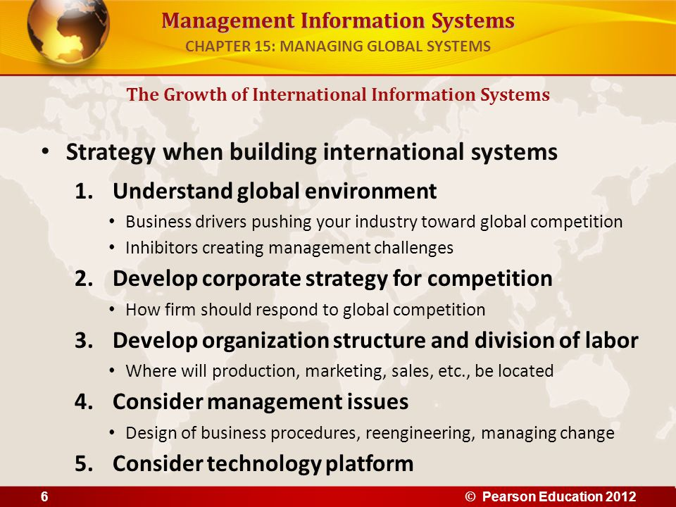 Management Information Systems Strategy when building international systems 1.Understand global environment Business drivers pushing your industry tow