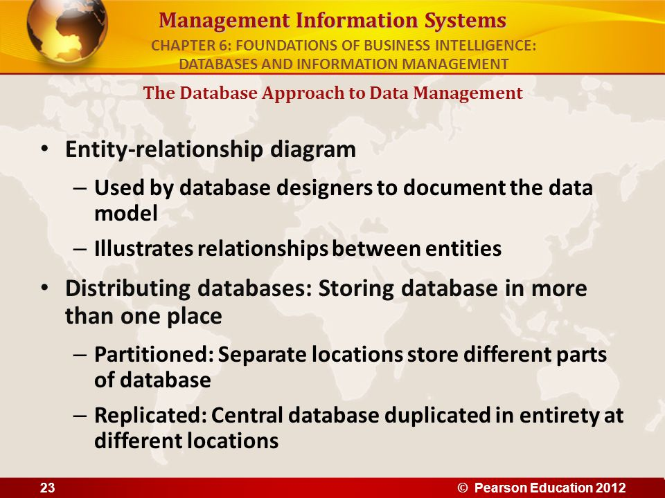 Management Information Systems Entity-relationship diagram – Used by database designers to document the data model – Illustrates relationships between