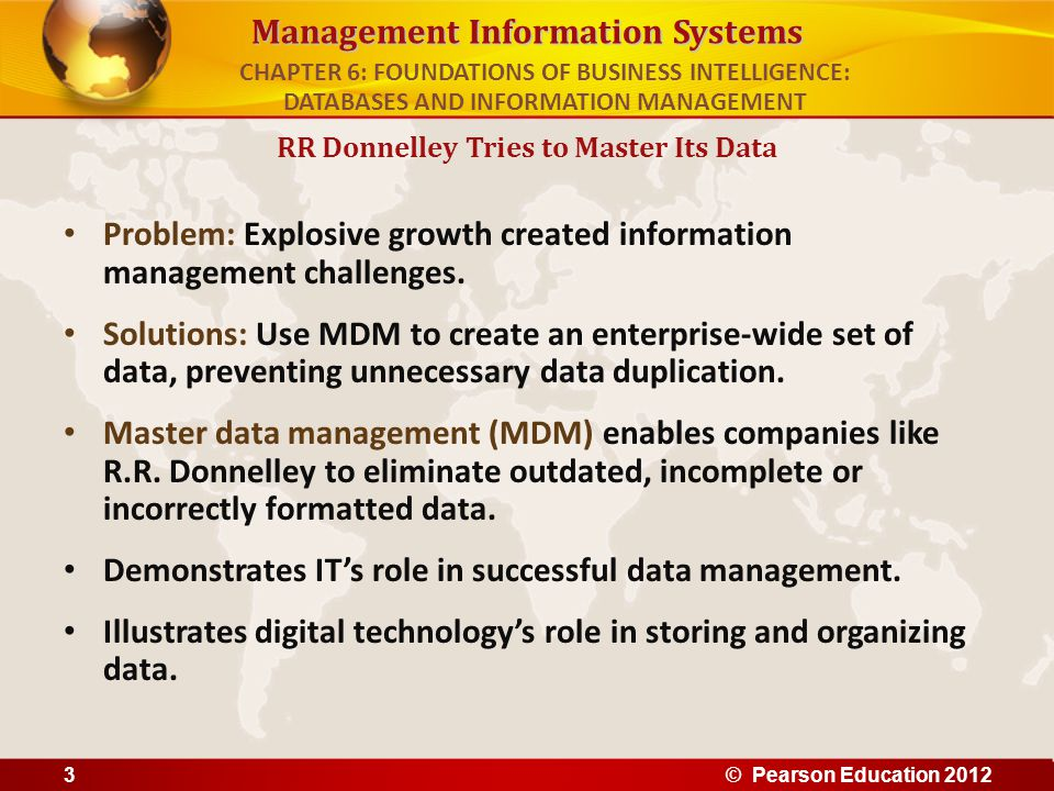 Management Information Systems Problem: Explosive growth created information management challenges. Solutions: Use MDM to create an enterprise-wide se