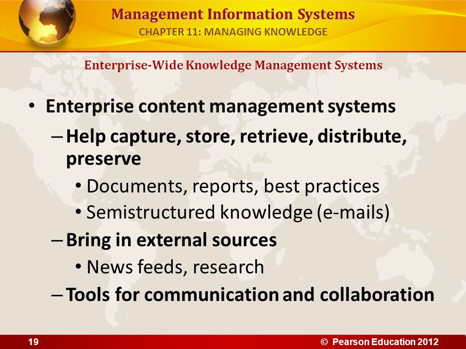 Management Information Systems Enterprise content management systems – Help capture, store, retrieve, distribute, preserve Documents, reports, best pr