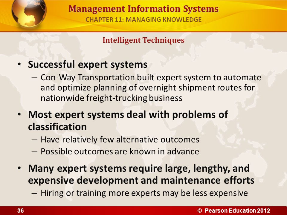 Management Information Systems Successful expert systems – Con-Way Transportation built expert system to automate and optimize planning of overnight s