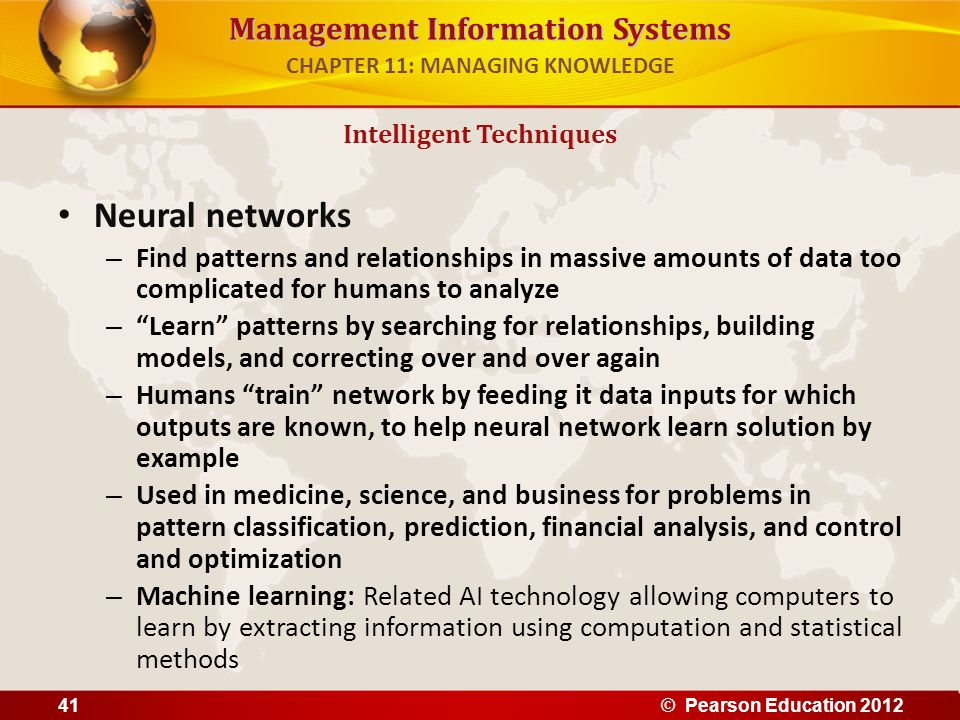 """Management Information Systems Neural networks – Find patterns and relationships in massive amounts of data too complicated for humans to analyze – """"L"""