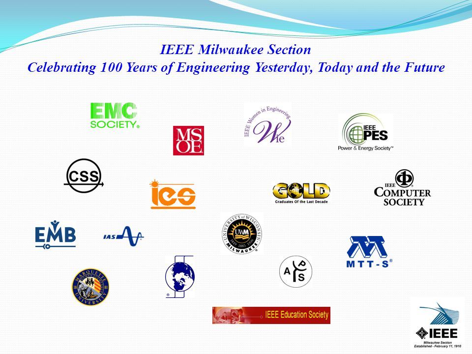 IEEE Milwaukee Section Celebrating 100 Years of Engineering Yesterday, Today and the Future