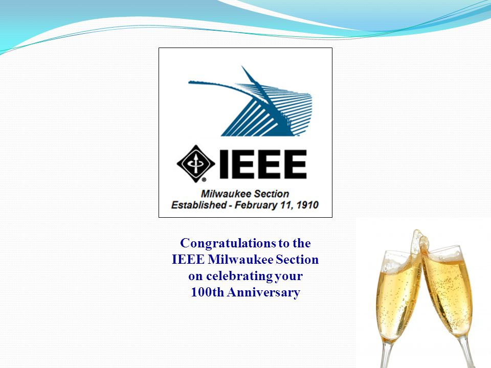 Congratulations to the IEEE Milwaukee Section on celebrating your 100th Anniversary