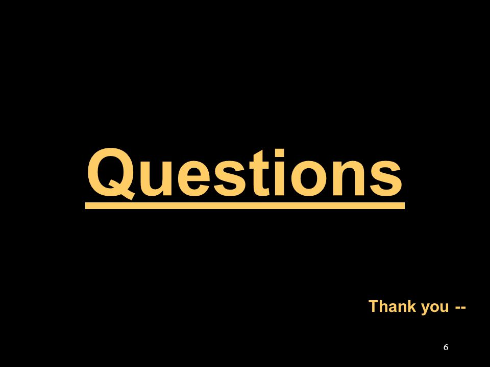 6 Questions Thank you --
