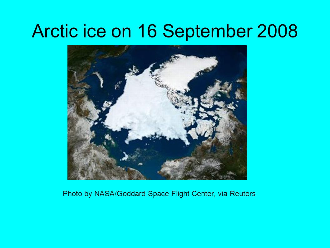 Arctic ice on 16 September 2008 Photo by NASA/Goddard Space Flight Center, via Reuters