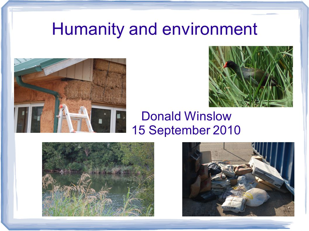 Humanity and environment Donald Winslow 15 September 2010