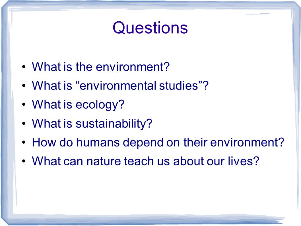 Questions What is the environment. What is environmental studies .