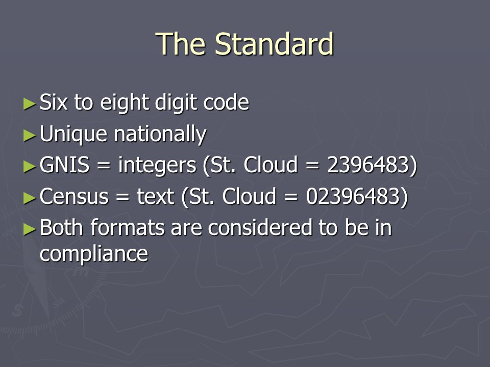 The Standard ► Six to eight digit code ► Unique nationally ► GNIS = integers (St.