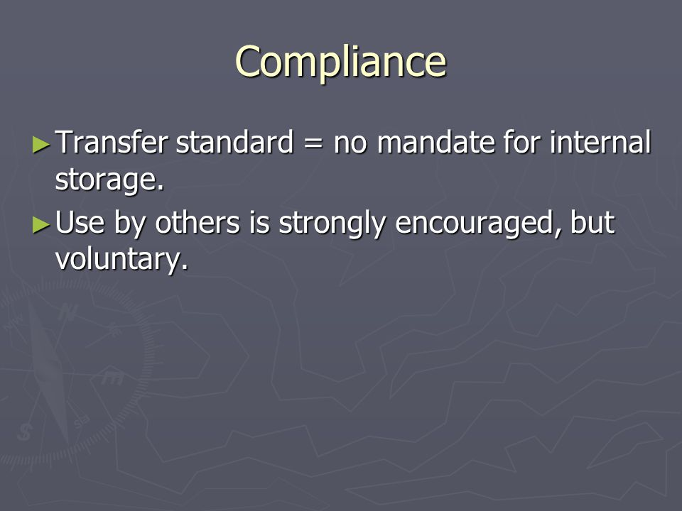 Compliance ► Transfer standard = no mandate for internal storage.