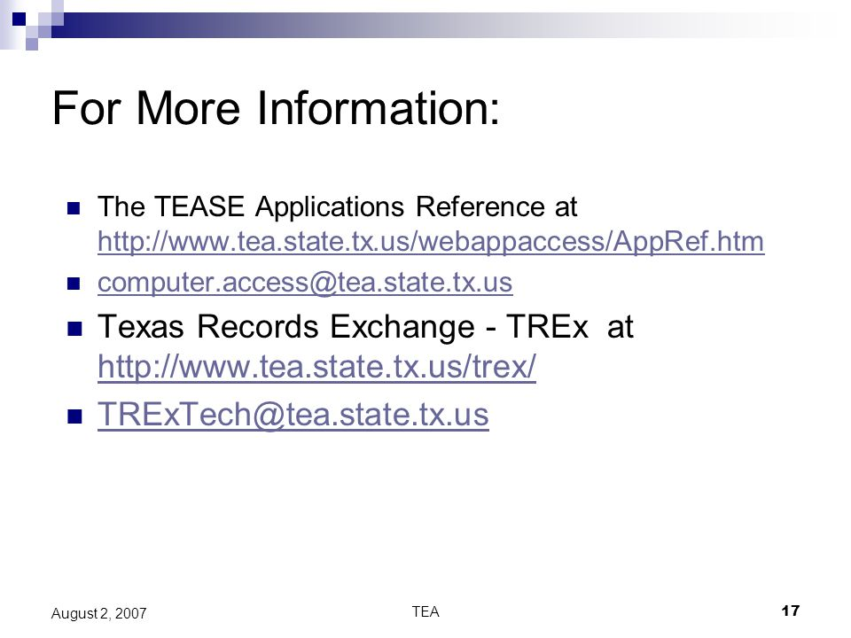 TEA17 August 2, 2007 For More Information: The TEASE Applications Reference at     Texas Records Exchange - TREx at