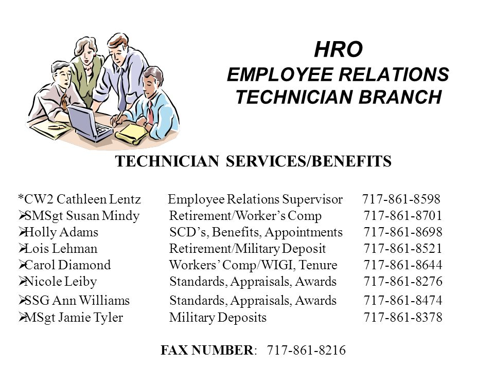 HRO EMPLOYEE RELATIONS TECHNICIAN BRANCH TECHNICIAN SERVICES/BENEFITS *CW2 Cathleen Lentz Employee Relations Supervisor 717-861-8598  SMSgt Susan Min
