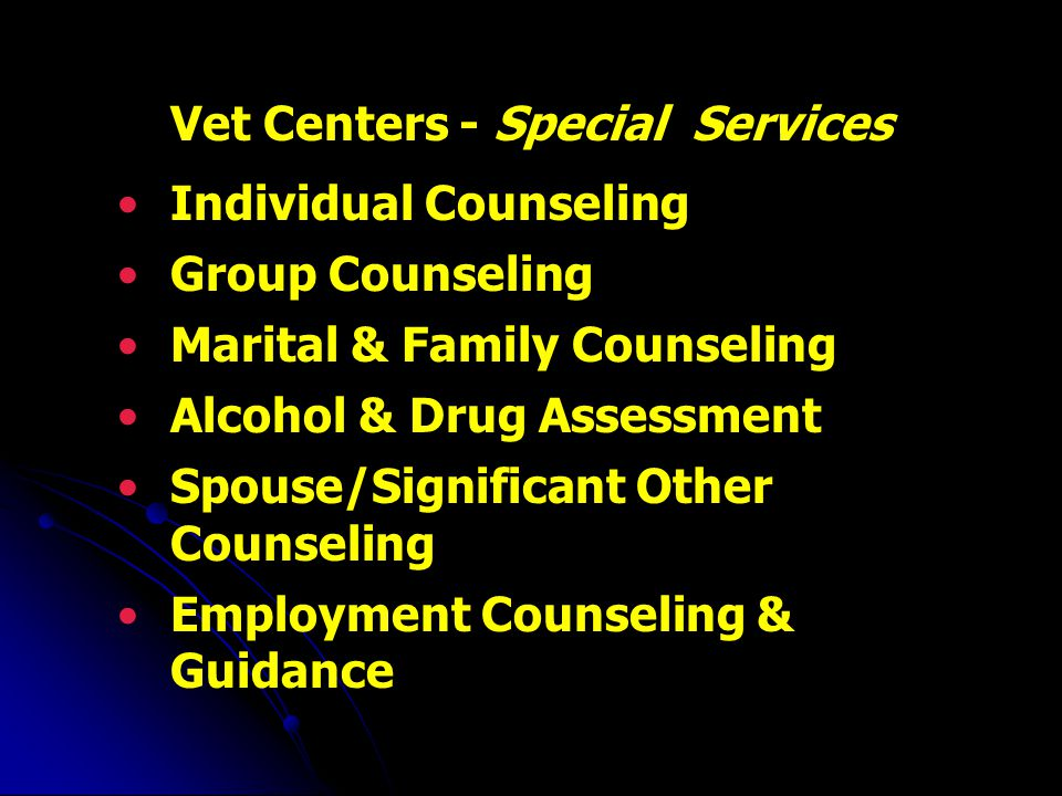Vet Centers - Special Services Individual Counseling Group Counseling Marital & Family Counseling Alcohol & Drug Assessment Spouse/Significant Other Counseling Employment Counseling & Guidance