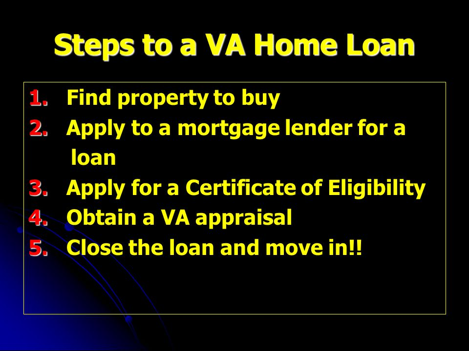 Steps to a VA Home Loan 1. 1. Find property to buy 2.