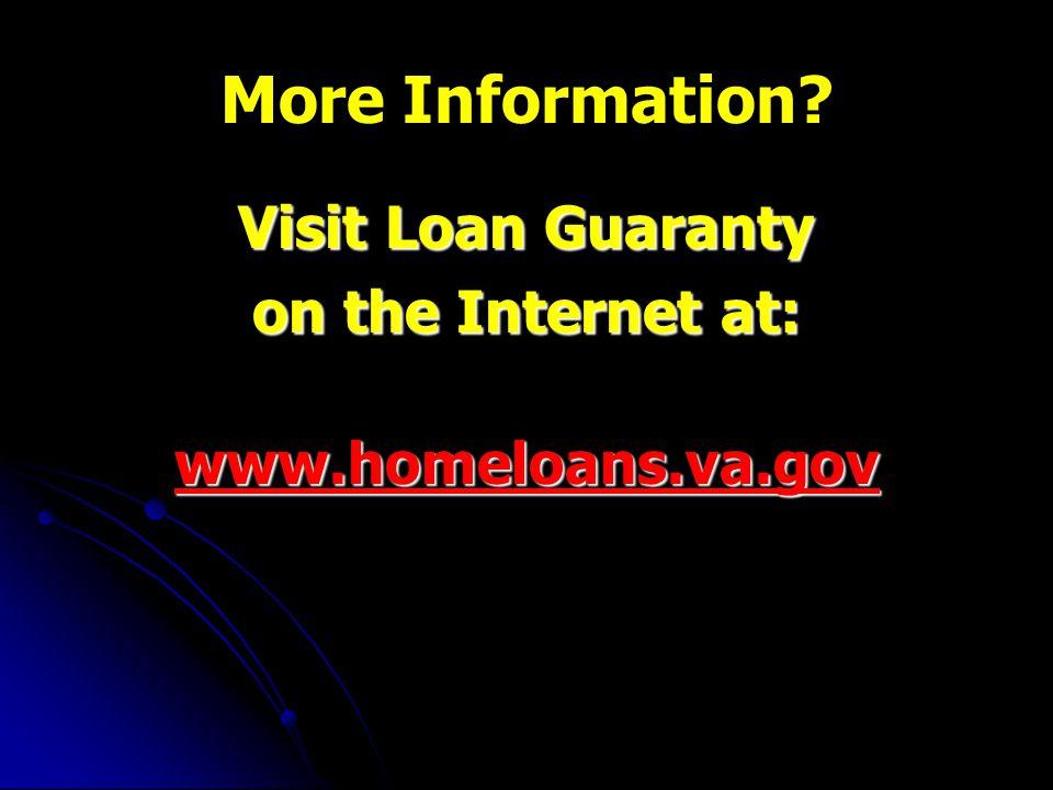 More Information Visit Loan Guaranty on the Internet at: www.homeloans.va.gov