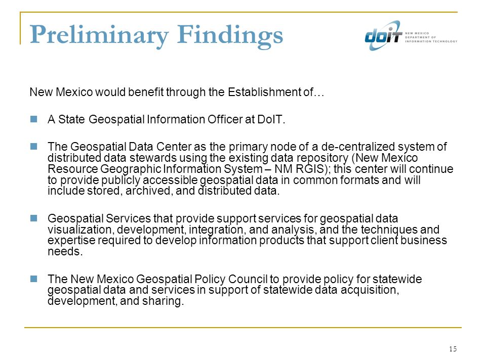 15 Preliminary Findings New Mexico would benefit through the Establishment of… A State Geospatial Information Officer at DoIT. The Geospatial Data Cen
