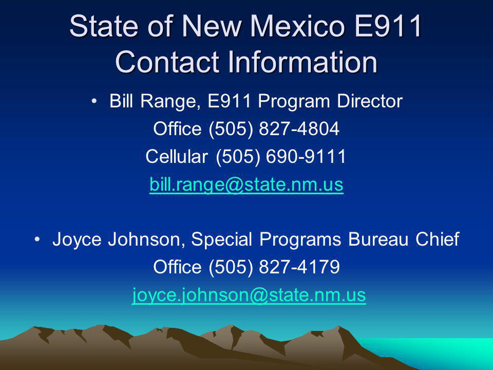 State of New Mexico E911 Contact Information Bill Range, E911 Program Director Office (505) 827-4804 Cellular (505) 690-9111 bill.range@state.nm.usill.range@state.nm.us Joyce Johnson, Special Programs Bureau Chief Office (505) 827-4179 joyce.johnson@state.nm.usoyce.johnson@state.nm.us