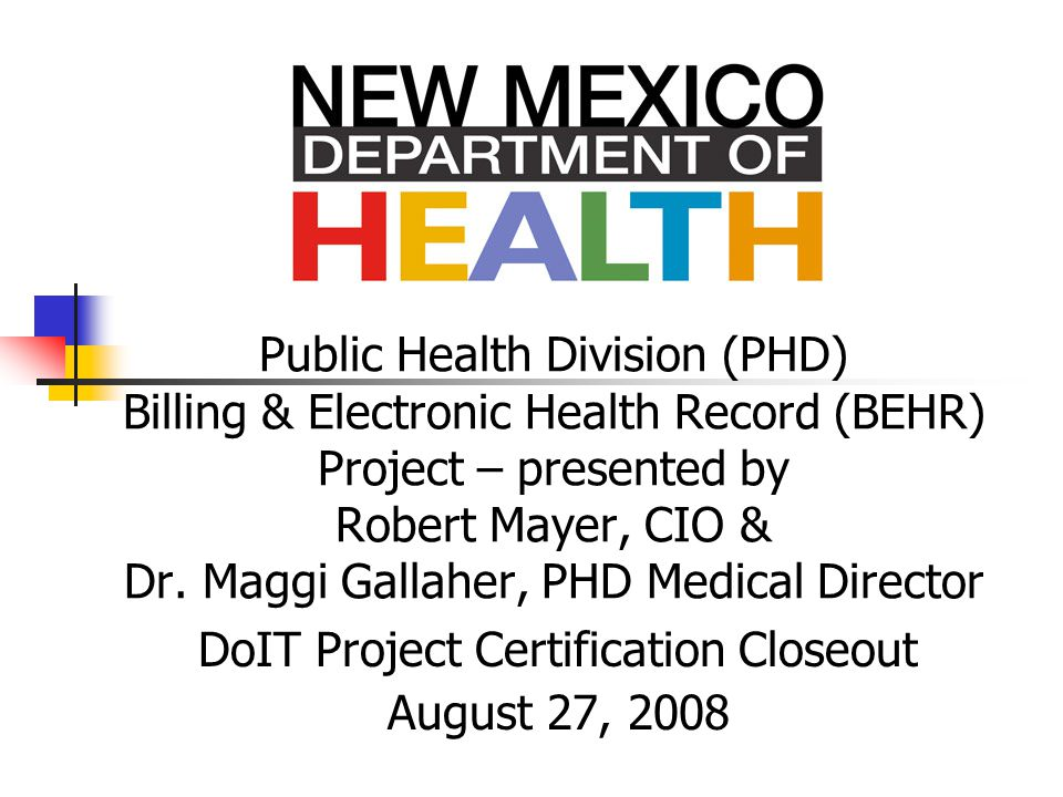 Public Health Division (PHD) Billing & Electronic Health Record (BEHR) Project – presented by Robert Mayer, CIO & Dr.