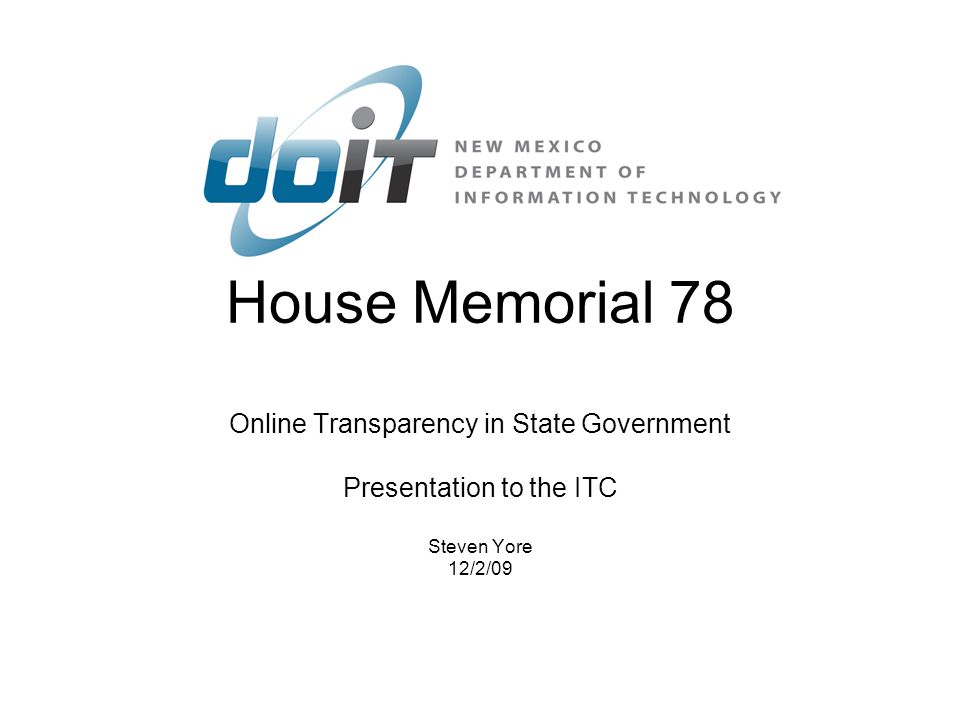 House Memorial 78 Online Transparency in State Government Presentation to the ITC Steven Yore 12/2/09