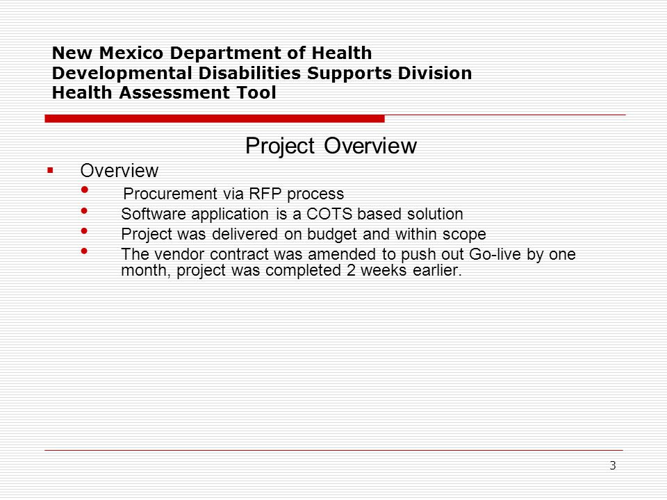 4 New Mexico Department of Health Developmental Disabilities Supports Division Health Assessment Tool Financial Overview  Total certified budget: $200,000  Actual Project expenses: Professional Services:$139,148 Software: $ 60,009  Total actual budget: $199,157