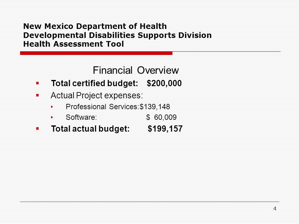 New Mexico Department of Health Developmental Disabilities Supports Division Health Assessment Tool Lessons Learned  Strategies & processes that led to Success: Commitment, dedication and hard work from the Implementation team and the beta sites Vendor flexibility to provide changes as they were requested Structured weekly Implementation team meetings to stay focus and on track.