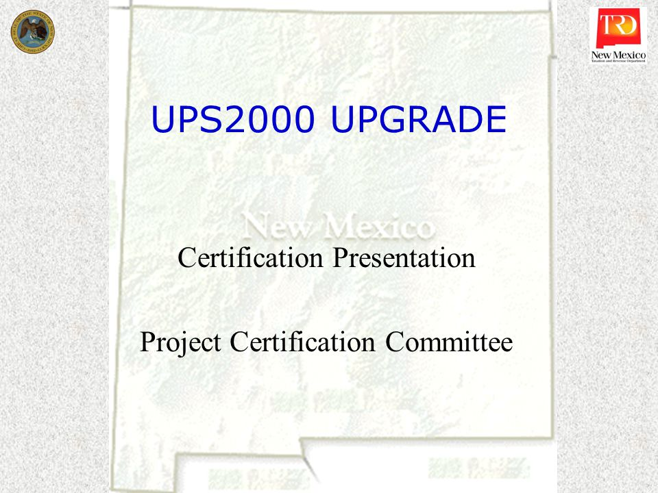 UPS2000 UPGRADE Certification Presentation Project Certification Committee