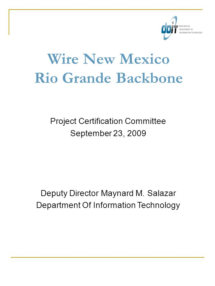 Wire New Mexico Rio Grande Backbone Project Certification Committee September 23, 2009 Deputy Director Maynard M.