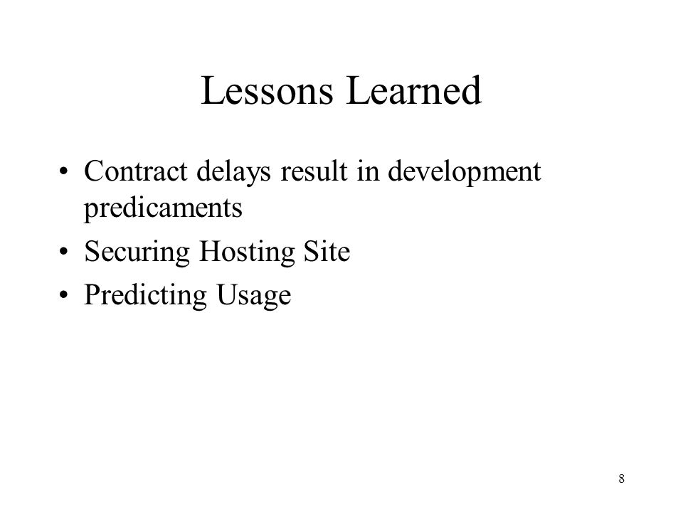 Lessons Learned Contract delays result in development predicaments Securing Hosting Site Predicting Usage 8