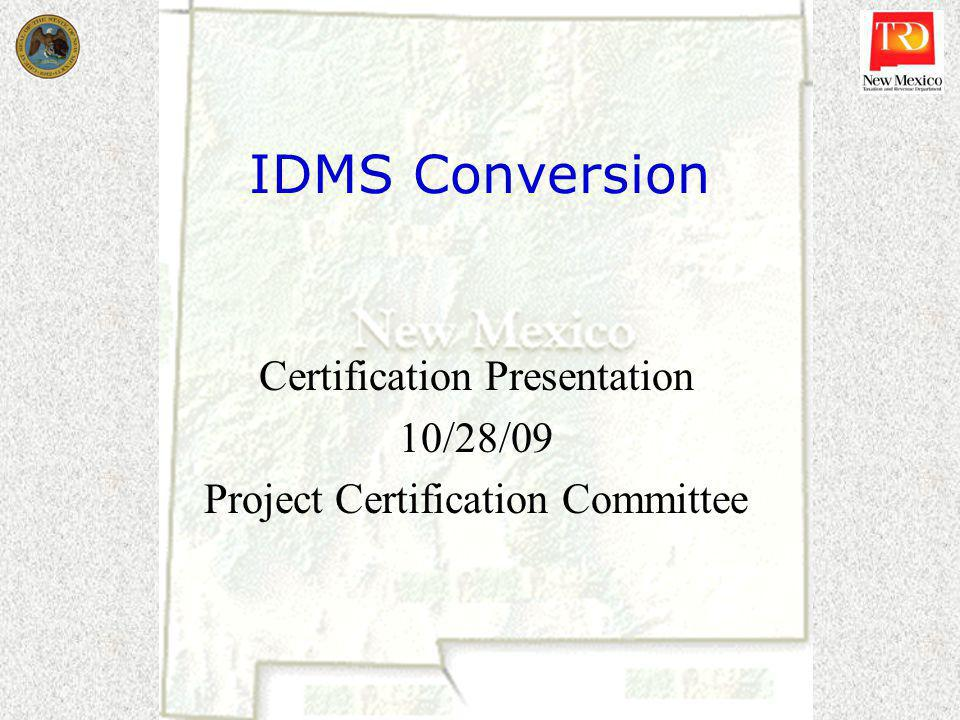 IDMS Conversion Certification Presentation 10/28/09 Project Certification Committee
