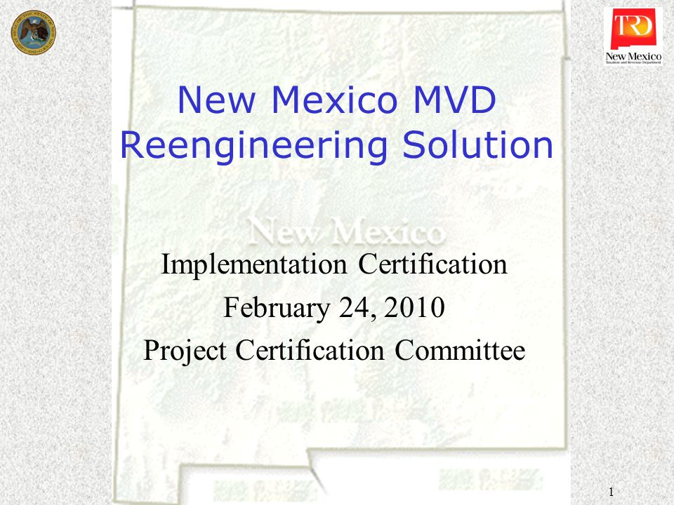 1 New Mexico MVD Reengineering Solution Implementation Certification February 24, 2010 Project Certification Committee