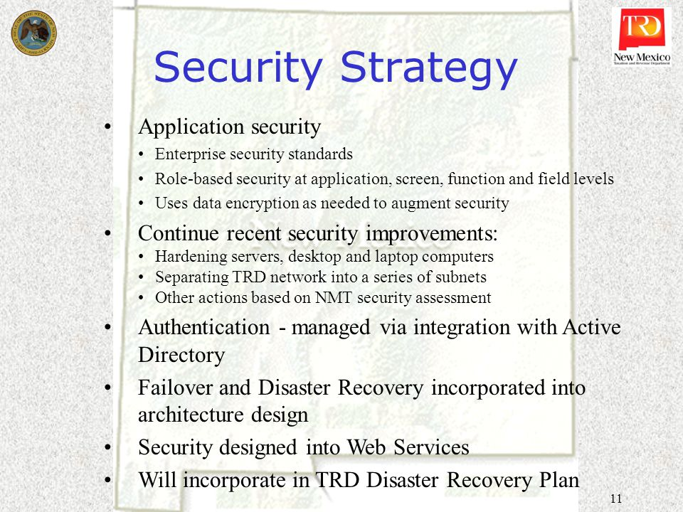11 Security Strategy Application security Enterprise security standards Role-based security at application, screen, function and field levels Uses dat