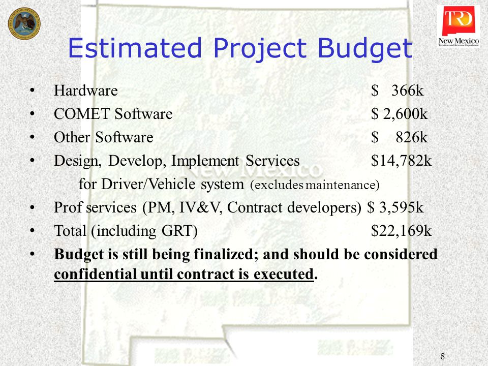 8 Estimated Project Budget Hardware$ 366k COMET Software$ 2,600k Other Software$ 826k Design, Develop, Implement Services$14,782k for Driver/Vehicle s