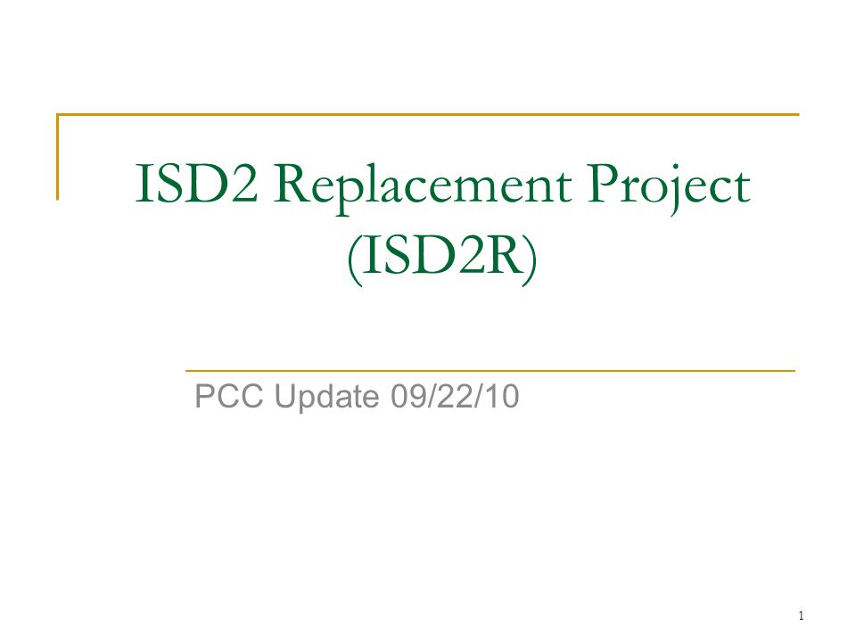 1 ISD2 Replacement Project (ISD2R) PCC Update 09/22/10