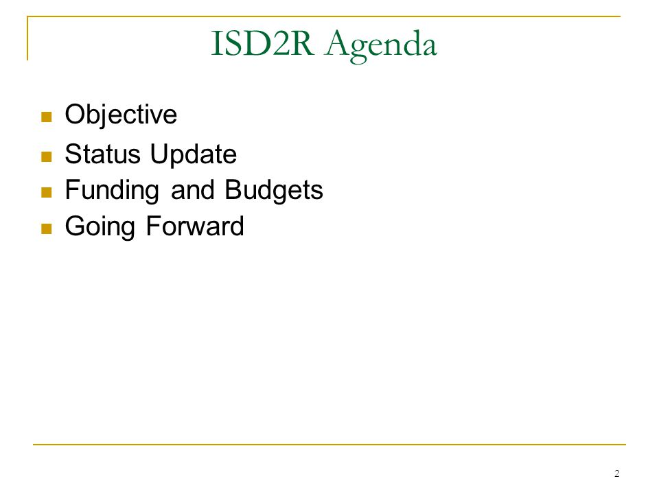 2 ISD2R Agenda Objective Status Update Funding and Budgets Going Forward