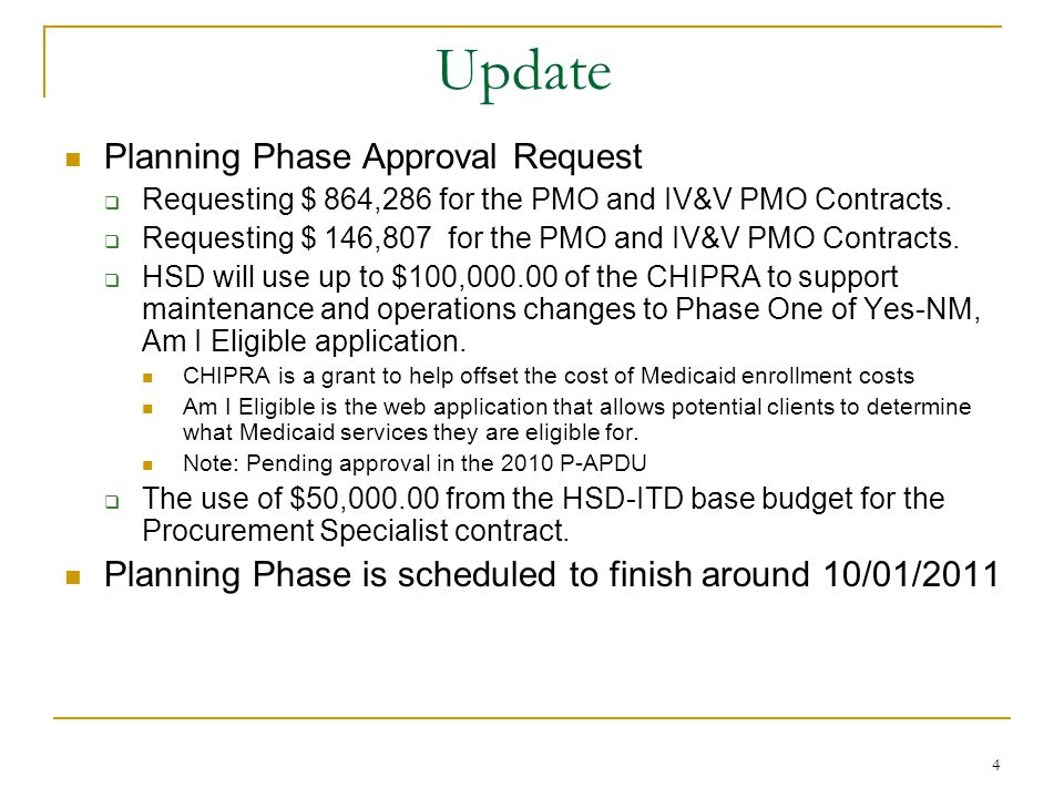 4 Update Planning Phase Approval Request  Requesting $ 864,286 for the PMO and IV&V PMO Contracts.