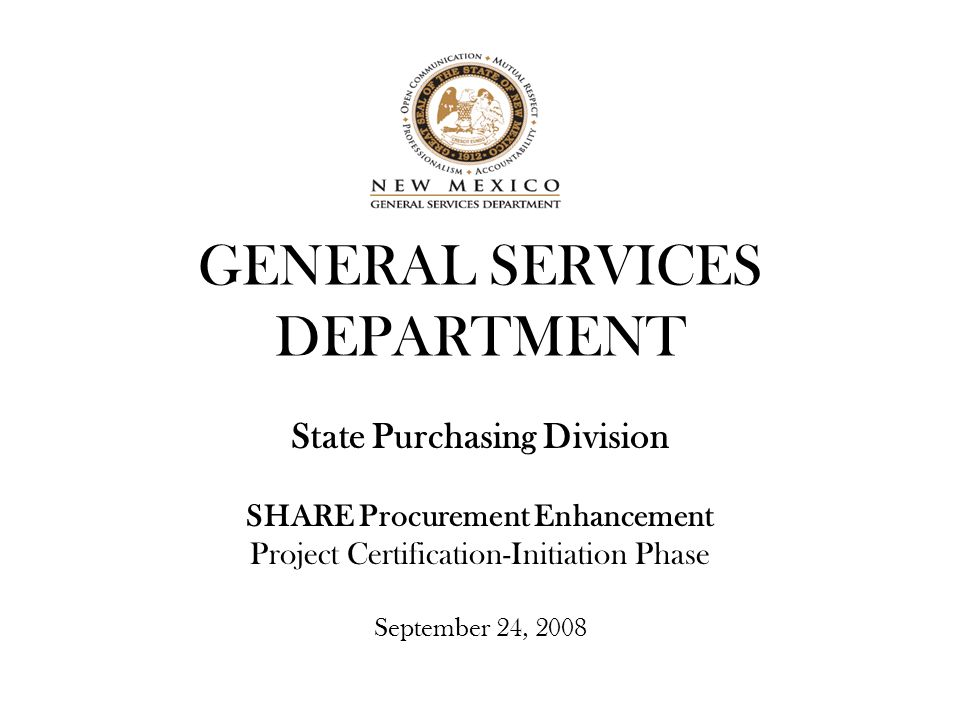 GENERAL SERVICES DEPARTMENT State Purchasing Division SHARE Procurement Enhancement Project Certification-Initiation Phase September 24, 2008