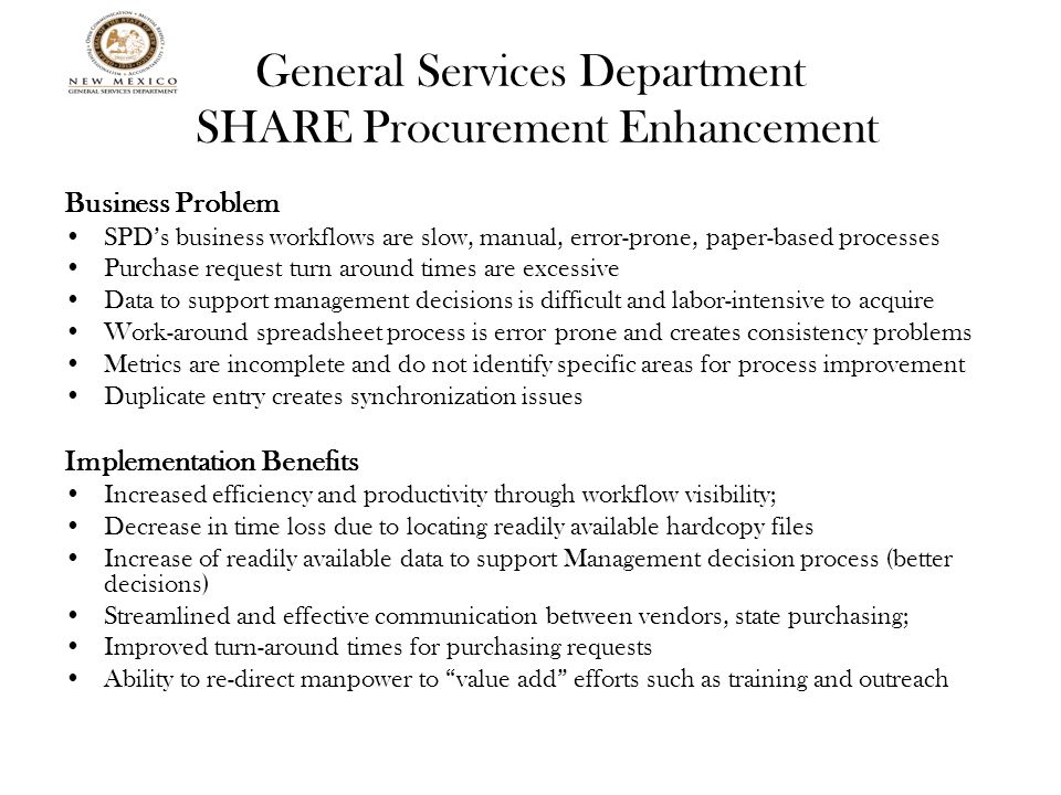 General Services Department SHARE Procurement Enhancement Business Problem SPD's business workflows are slow, manual, error-prone, paper-based process