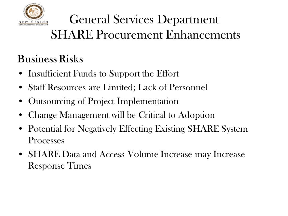 General Services Department SHARE Procurement Enhancements Business Risks Insufficient Funds to Support the Effort Staff Resources are Limited; Lack o