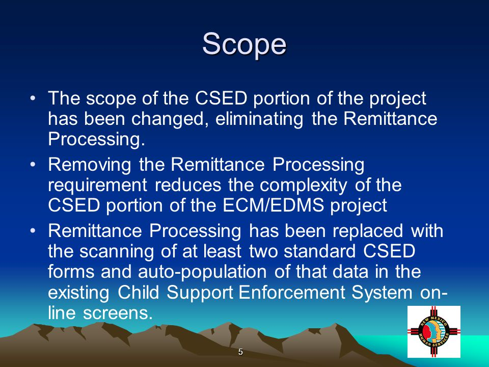 5 Scope The scope of the CSED portion of the project has been changed, eliminating the Remittance Processing.
