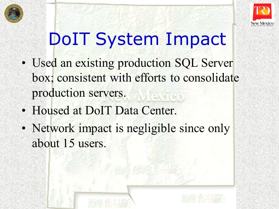 DoIT System Impact Used an existing production SQL Server box; consistent with efforts to consolidate production servers.