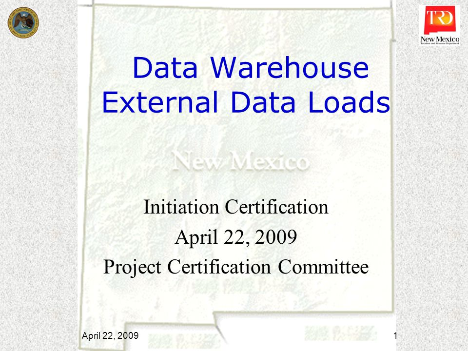 Data Warehouse External Data Loads Initiation Certification April 22, 2009 Project Certification Committee April 22, 2009 1