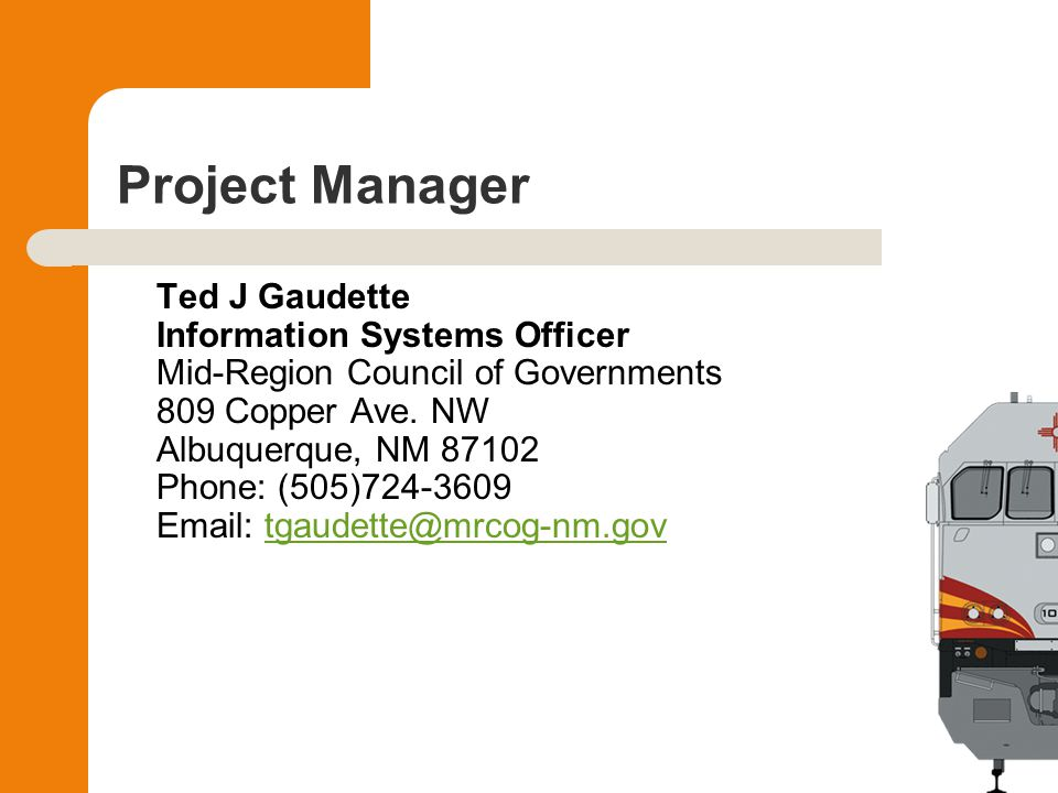 Project Manager Ted J Gaudette Information Systems Officer Mid-Region Council of Governments 809 Copper Ave.
