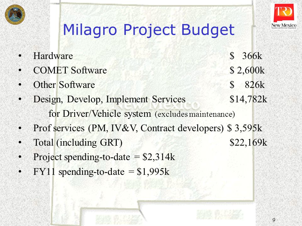 9 Milagro Project Budget Hardware$ 366k COMET Software$ 2,600k Other Software$ 826k Design, Develop, Implement Services$14,782k for Driver/Vehicle system (excludes maintenance) Prof services (PM, IV&V, Contract developers) $ 3,595k Total (including GRT)$22,169k Project spending-to-date = $2,314k FY11 spending-to-date = $1,995k